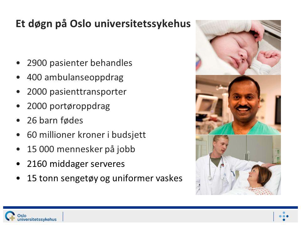 Et døgn på Oslo universitetssykehus 2900 pasienter behandles 400 ambulanseoppdrag 2000 pasienttransporter 2000 portøroppdrag 26 barn fødes 60 millione
