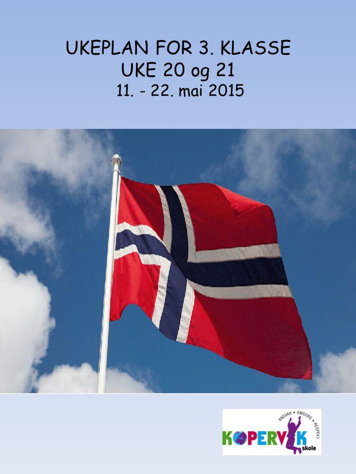 UKEPLAN FOR 3. KLASSE UKE 20 og 21 11. - 22. mai 2015