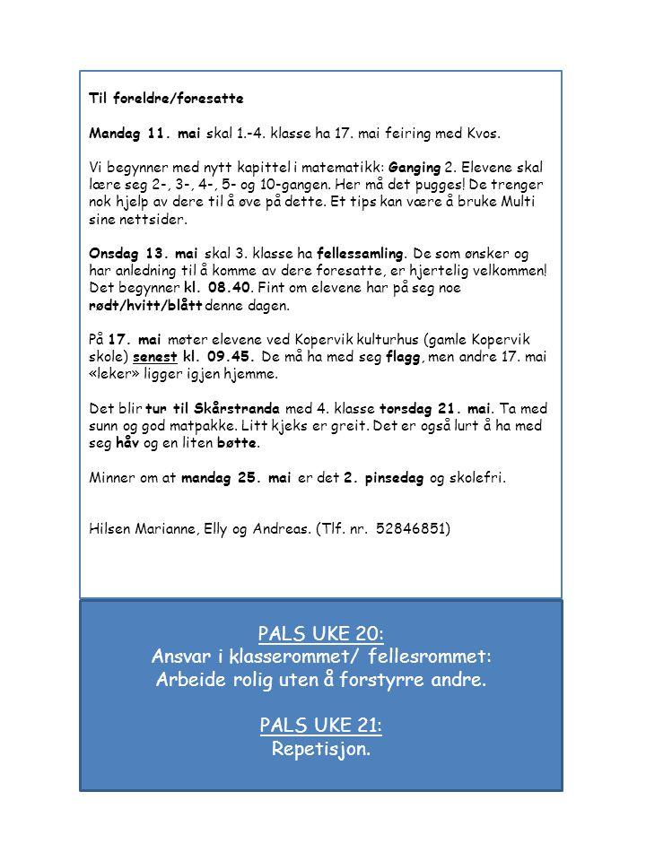 Til foreldre/foresatte Mandag 11. mai skal 1.-4. klasse ha 17. mai feiring med Kvos. Vi begynner med nytt kapittel i matematikk: Ganging 2. Elevene sk