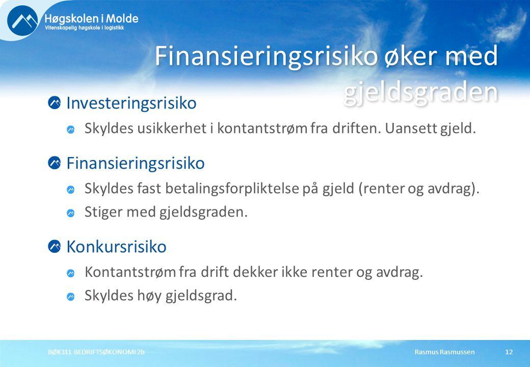 Rasmus RasmussenBØK311 BEDRIFTSØKONOMI 2b13 Fleksibilitet for eierne Høy gjeld betyr høy fast forpliktelse for eierne.