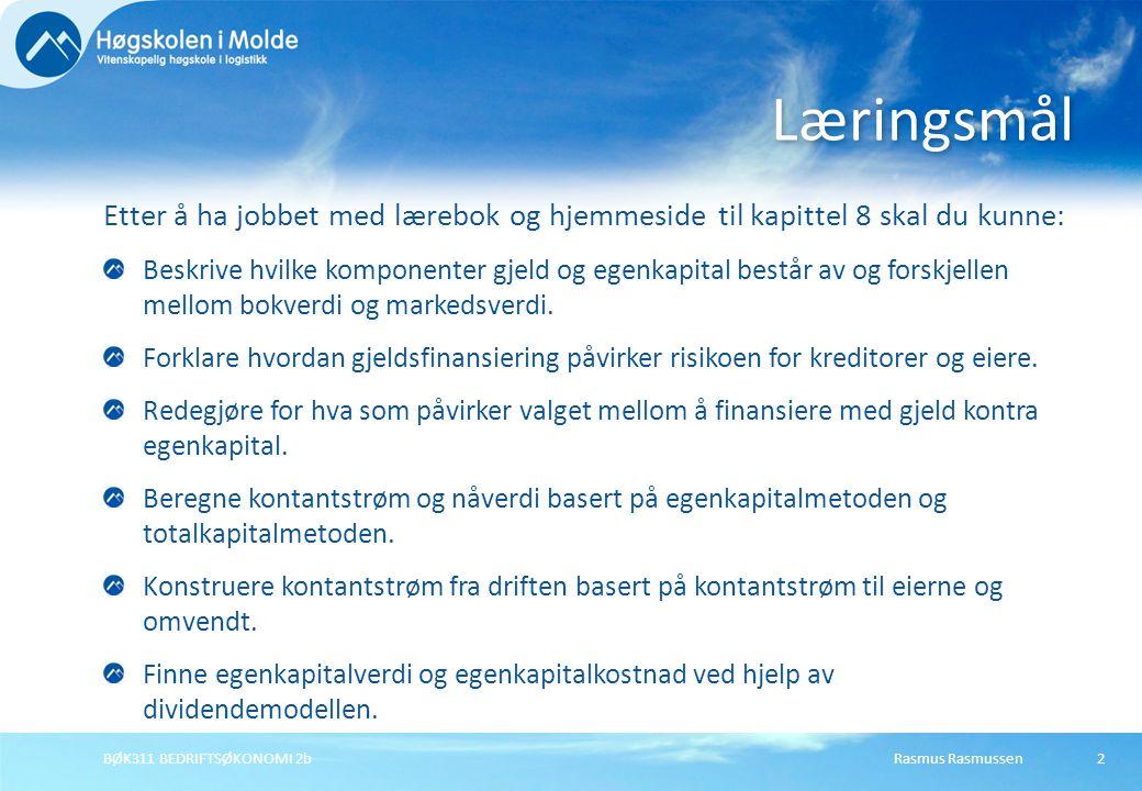 Rasmus RasmussenBØK311 BEDRIFTSØKONOMI 2b3 1.Gjeld og egenkapital 2.Gjeldsgrad og risiko 3.Totalkapitalmetoden 4.Egenkapitalmetoden 5.Dividendemodellen 6.Oppsummering Oversikt: Kapittel 8