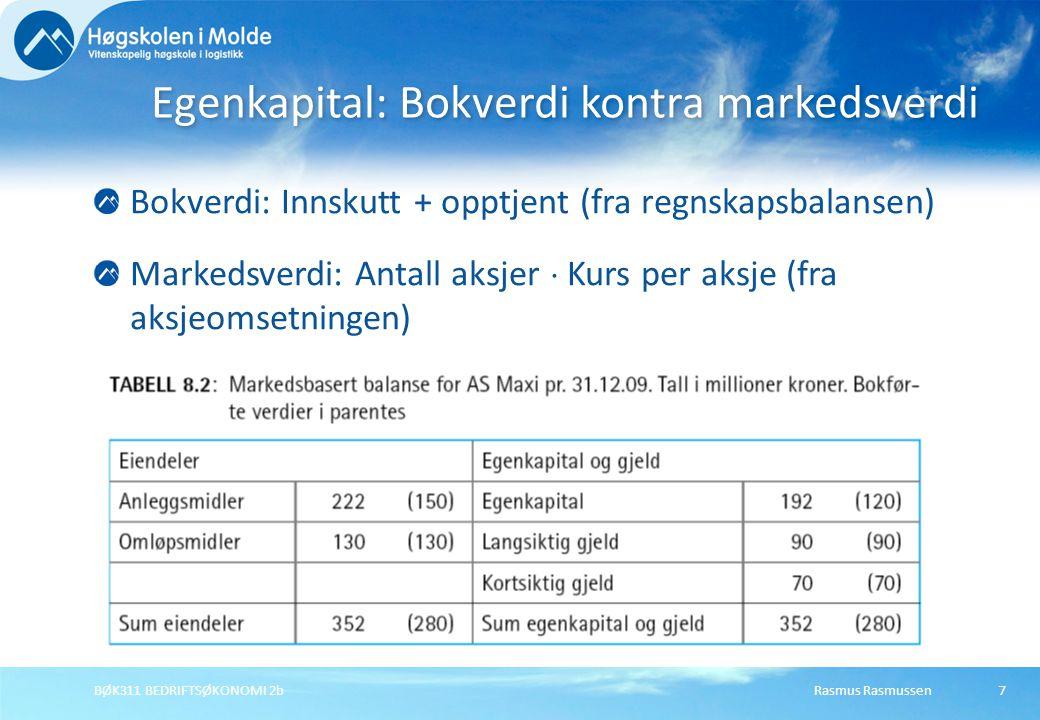 Rasmus RasmussenBØK311 BEDRIFTSØKONOMI 2b8 Kreditorer har prioritet framfor eierne (Aksjeloven).