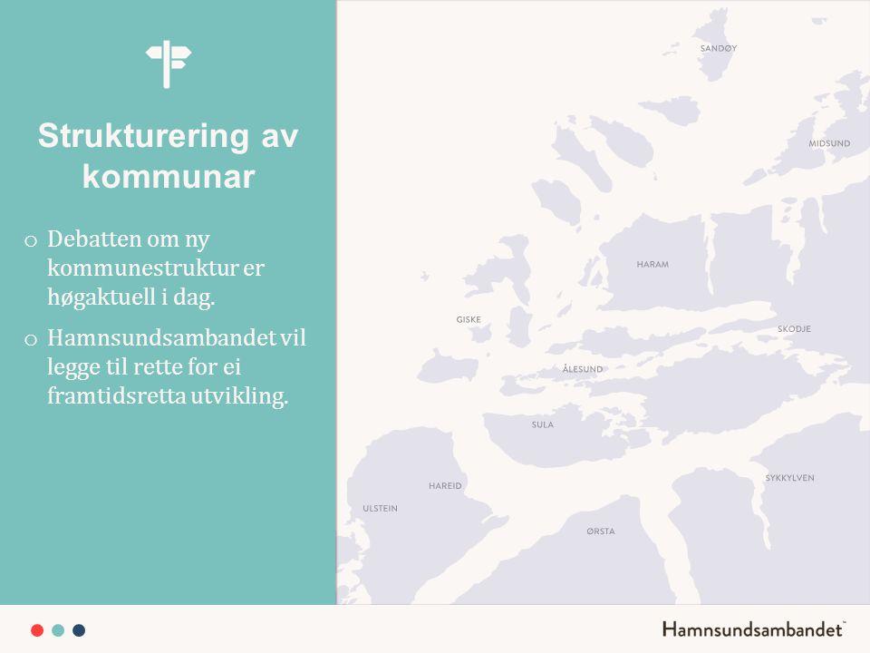 Strukturering av kommunar o Debatten om ny kommunestruktur er høgaktuell i dag. o Hamnsundsambandet vil legge til rette for ei framtidsretta utvikling