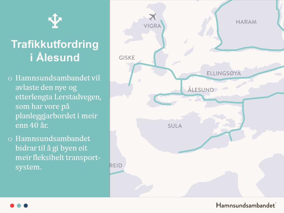 Trafikkutfordring i Ålesund o Hamnsundsambandet vil avlaste den nye og etterlengta Lerstadvegen, som har vore på planleggjarbordet i meir enn 40 år. o