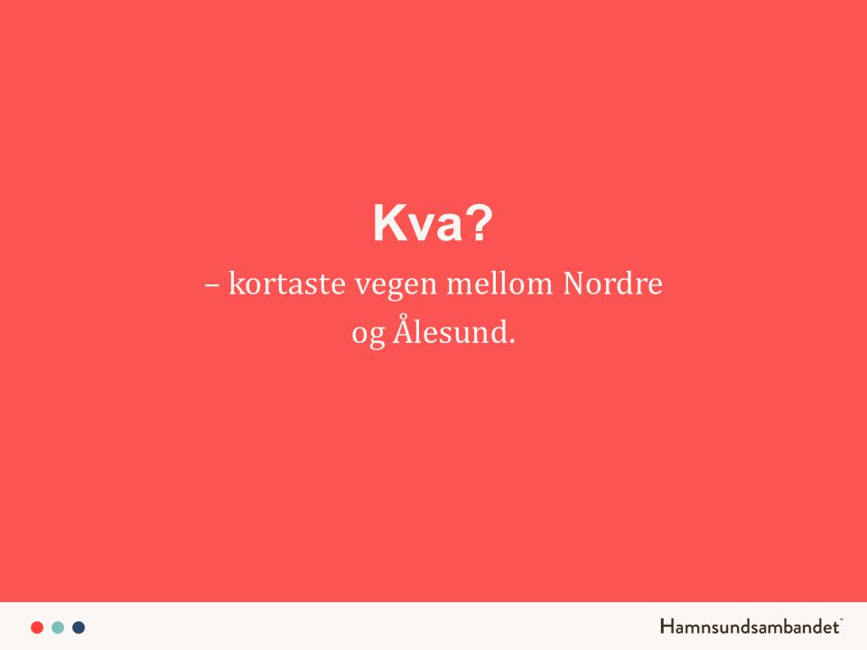 – kortaste vegen mellom Nordre og Ålesund. Kva?