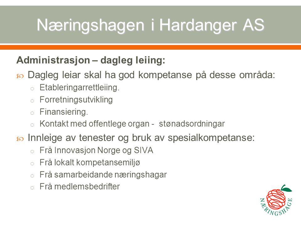 Næringshagen i Hardanger AS Administrasjon – dagleg leiing:  Dagleg leiar skal ha god kompetanse på desse områda: o Etableringarrettleiing. o Forretn