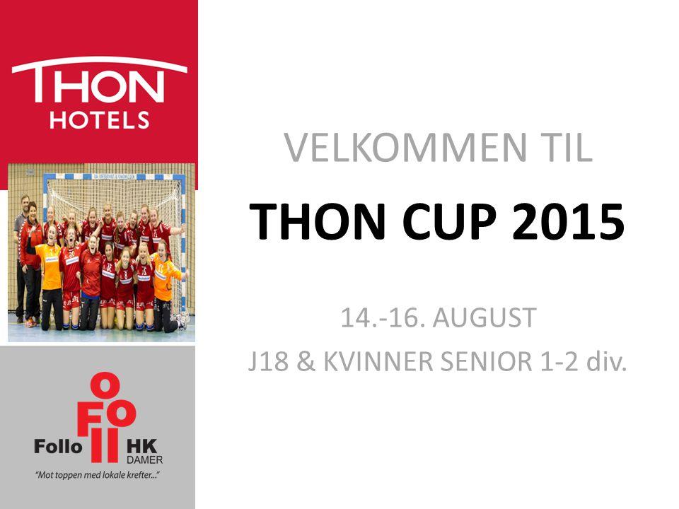 VELKOMMEN TIL THON CUP 2015 14.-16. AUGUST J18 & KVINNER SENIOR 1-2 div.