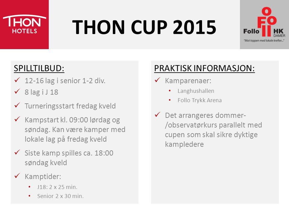 THON CUP 2015 SPILLTILBUD: 12-16 lag i senior 1-2 div. 8 lag i J 18 Turneringsstart fredag kveld Kampstart kl. 09:00 lørdag og søndag. Kan være kamper