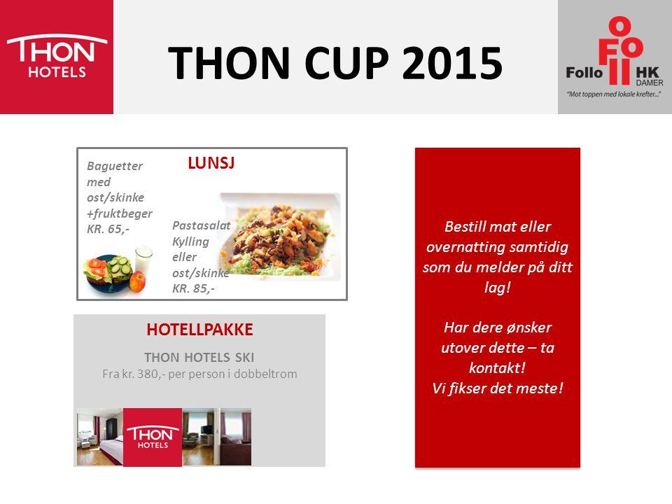 THON CUP 2015 Bestill mat eller overnatting samtidig som du melder på ditt lag! Har dere ønsker utover dette – ta kontakt! Vi fikser det meste! Bestil