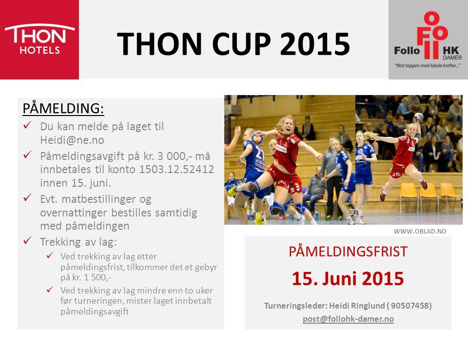 THON CUP 2015 PÅMELDING: Du kan melde på laget til Heidi@ne.no Påmeldingsavgift på kr. 3 000,- må innbetales til konto 1503.12.52412 innen 15. juni. E