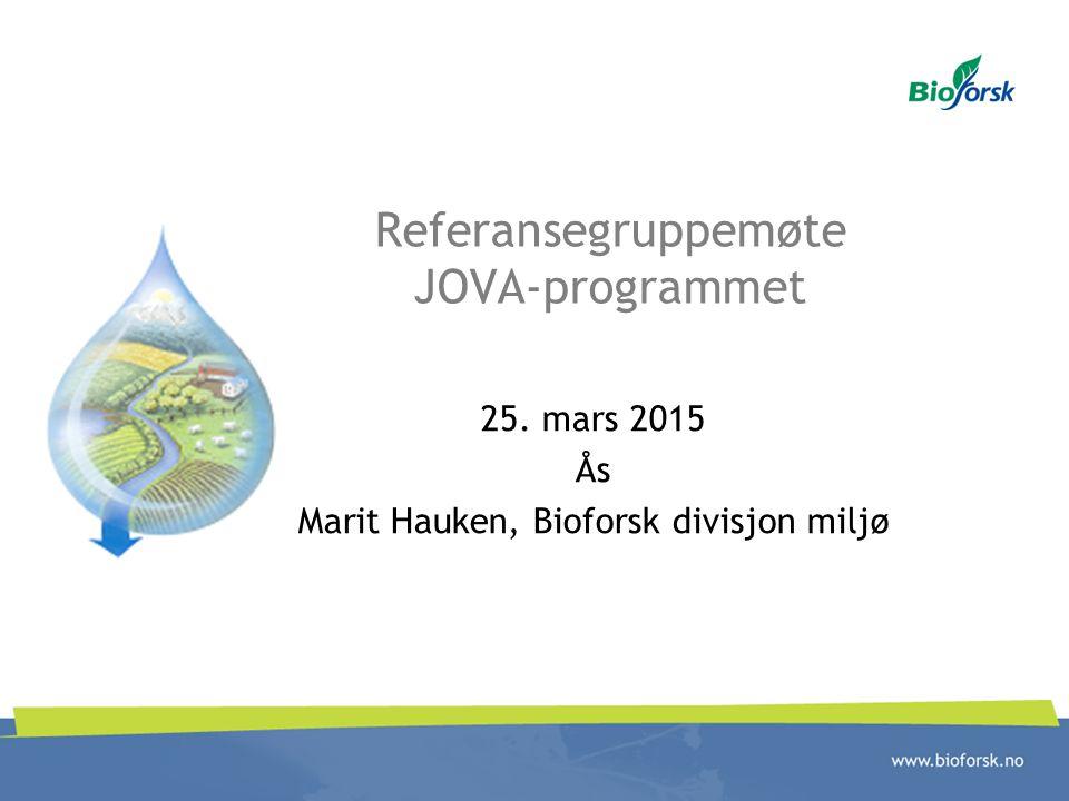 Referansegruppemøte JOVA-programmet 25. mars 2015 Ås Marit Hauken, Bioforsk divisjon miljø