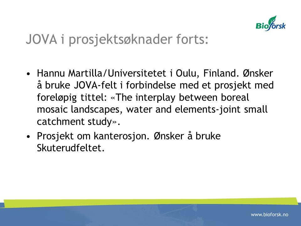 JOVA i prosjektsøknader forts: Hannu Martilla/Universitetet i Oulu, Finland. Ønsker å bruke JOVA-felt i forbindelse med et prosjekt med foreløpig titt