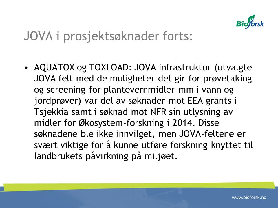 JOVA i prosjektsøknader forts: AQUATOX og TOXLOAD: JOVA infrastruktur (utvalgte JOVA felt med de muligheter det gir for prøvetaking og screening for p