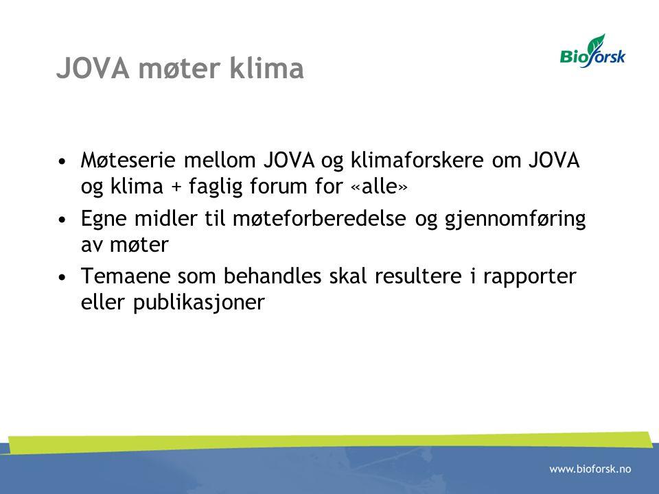 JOVA møter klima Møteserie mellom JOVA og klimaforskere om JOVA og klima + faglig forum for «alle» Egne midler til møteforberedelse og gjennomføring a