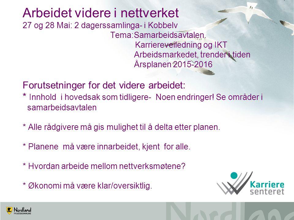 Arbeidet videre i nettverket 27 og 28 Mai: 2 dagerssamlinga- i Kobbelv Tema:Samarbeidsavtalen. Karriereveiledning og IKT Arbeidsmarkedet, trender i ti