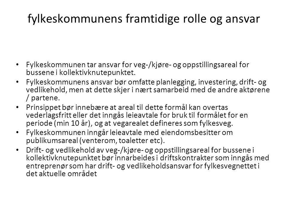 fylkeskommunens framtidige rolle og ansvar Fylkeskommunen tar ansvar for veg-/kjøre- og oppstillingsareal for bussene i kollektivknutepunktet. Fylkesk