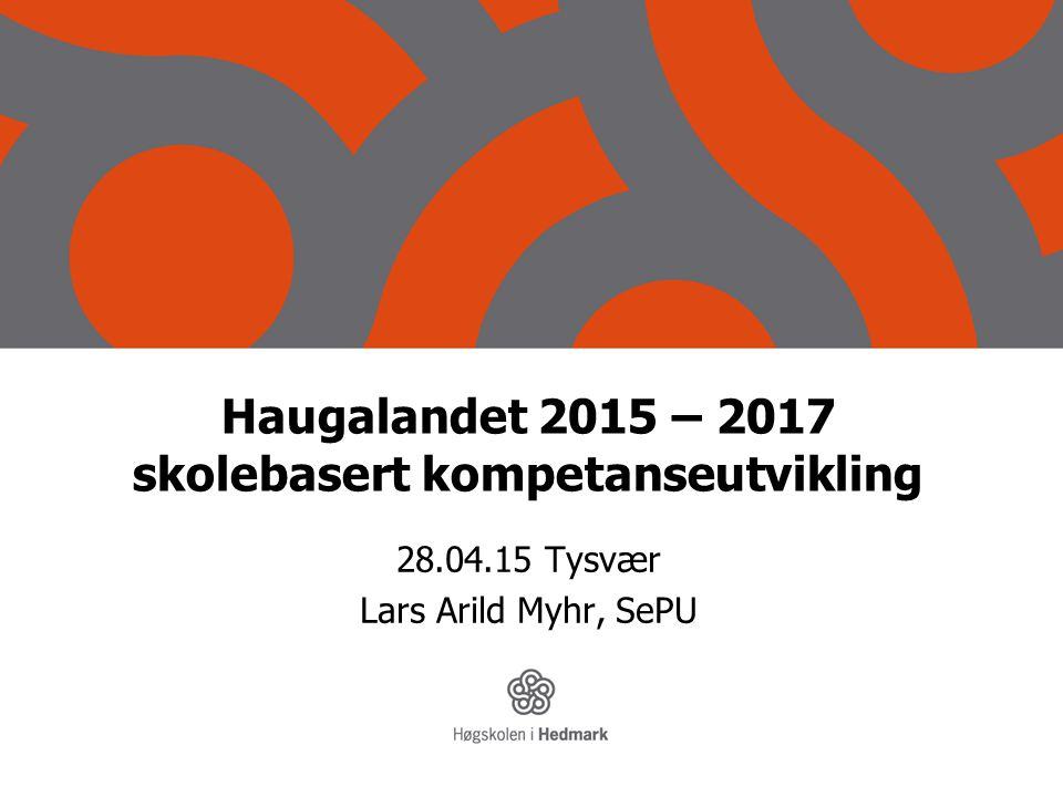 Haugalandet 2015 – 2017 skolebasert kompetanseutvikling 28.04.15 Tysvær Lars Arild Myhr, SePU www.sepu.no