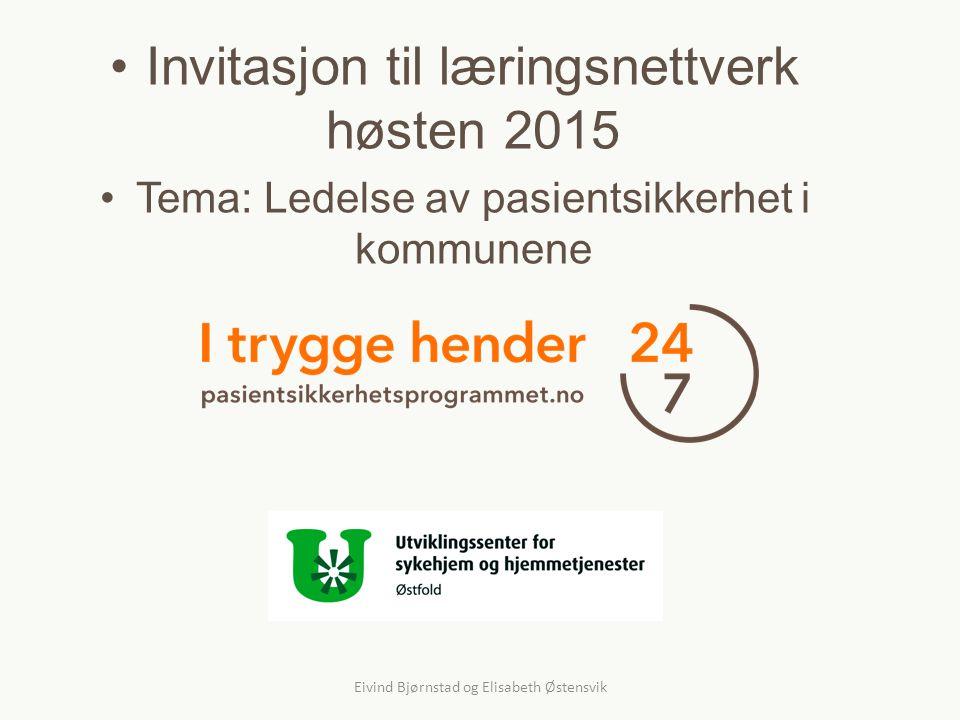 Invitasjon til læringsnettverk høsten 2015 Tema: Ledelse av pasientsikkerhet i kommunene Eivind Bjørnstad og Elisabeth Østensvik