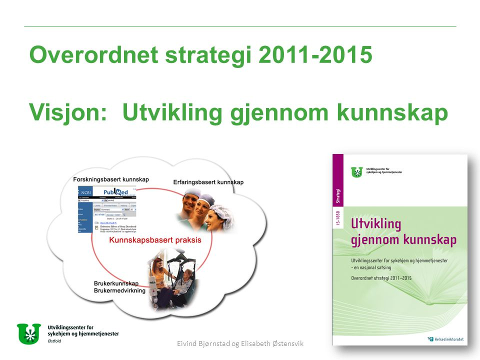 Overordnet strategi 2011-2015 Visjon: Utvikling gjennom kunnskap Eivind Bjørnstad og Elisabeth Østensvik