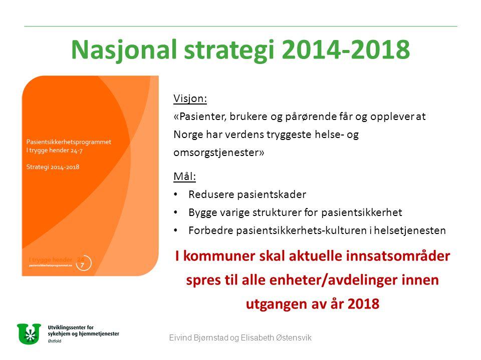 Nasjonal strategi 2014-2018 Eivind Bjørnstad og Elisabeth Østensvik Visjon: «Pasienter, brukere og pårørende får og opplever at Norge har verdens tr