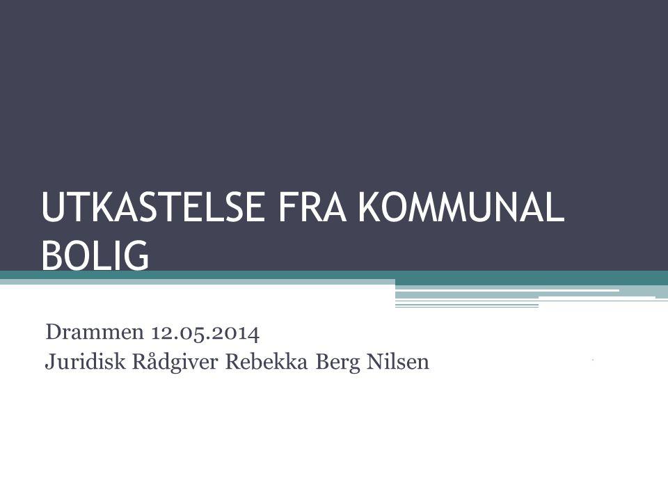 UTKASTELSE FRA KOMMUNAL BOLIG Drammen 12.05.2014 Juridisk Rådgiver Rebekka Berg Nilsen