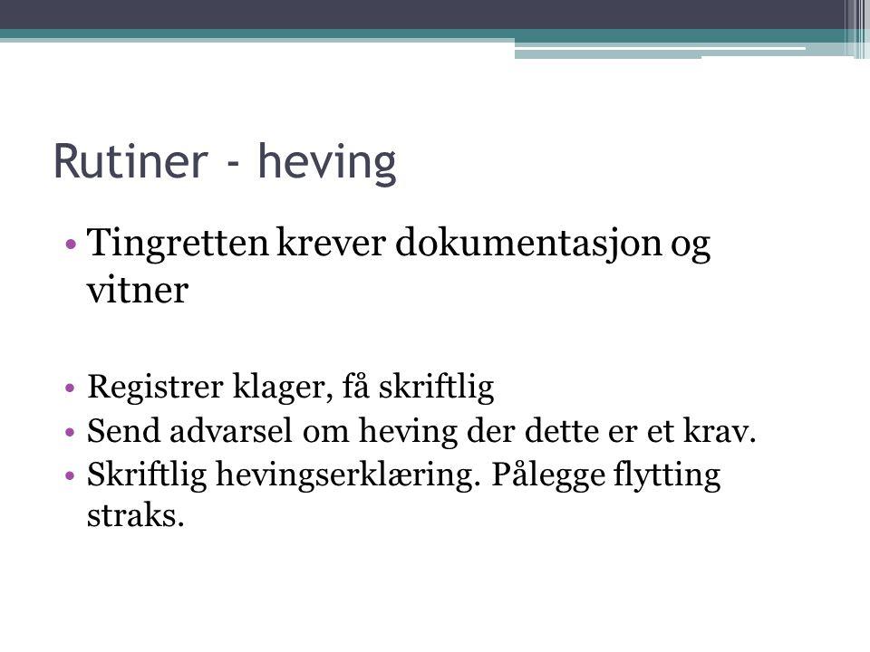 Rutiner - heving Tingretten krever dokumentasjon og vitner Registrer klager, få skriftlig Send advarsel om heving der dette er et krav.