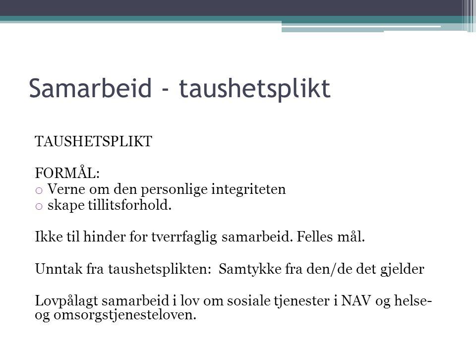 Samarbeid - taushetsplikt TAUSHETSPLIKT FORMÅL: o Verne om den personlige integriteten o skape tillitsforhold.