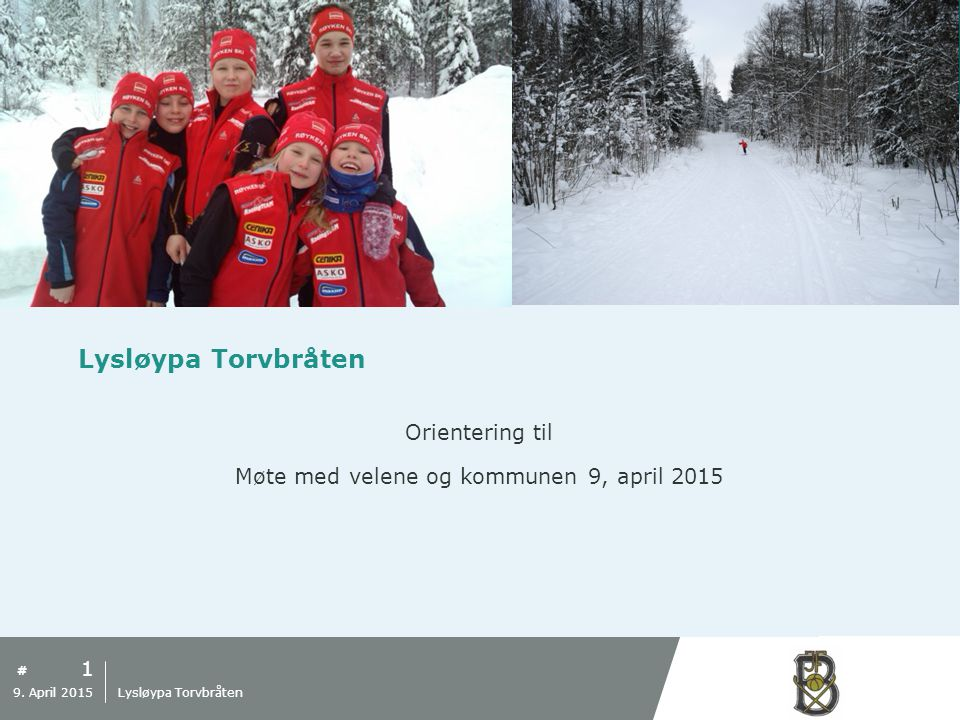 # Lysløypa Torvbråten Orientering til Møte med velene og kommunen 9, april 2015 1 9. April 2015 Lysløypa Torvbråten