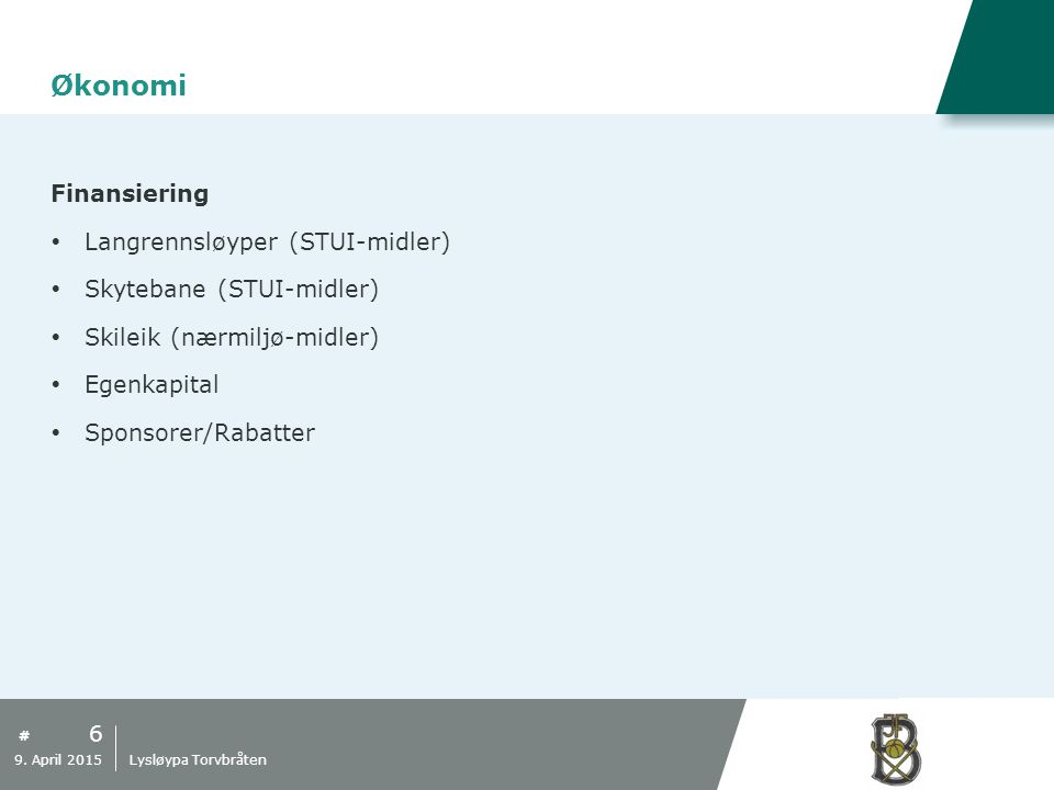 # Økonomi Finansiering  Langrennsløyper (STUI-midler)  Skytebane (STUI-midler)  Skileik (nærmiljø-midler)  Egenkapital  Sponsorer/Rabatter 6 9. A