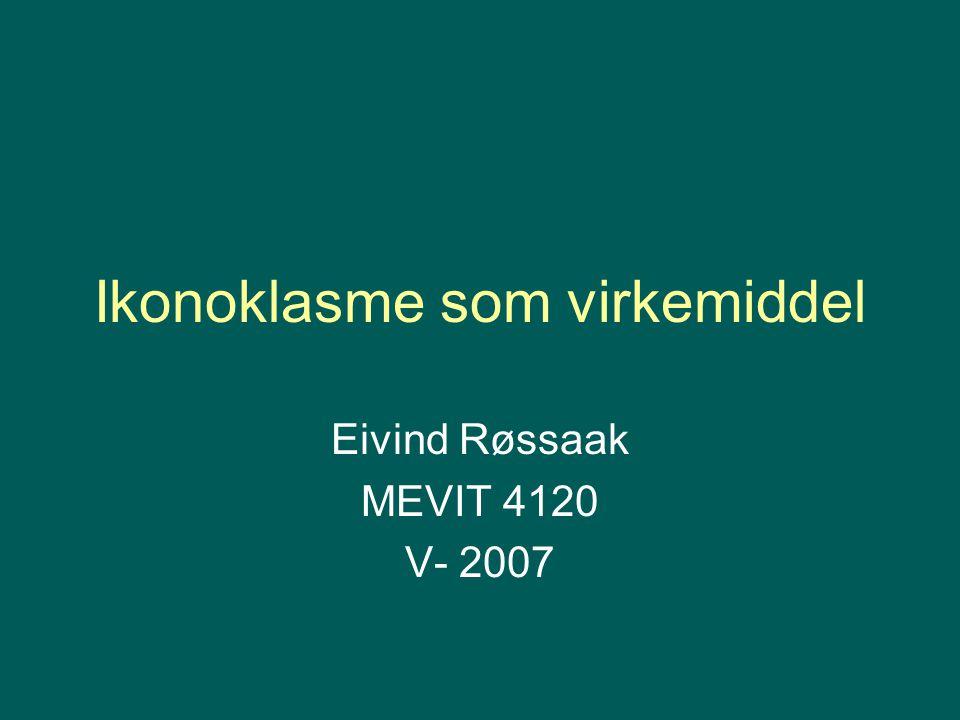 Ikonoklasme som virkemiddel Eivind Røssaak MEVIT 4120 V- 2007