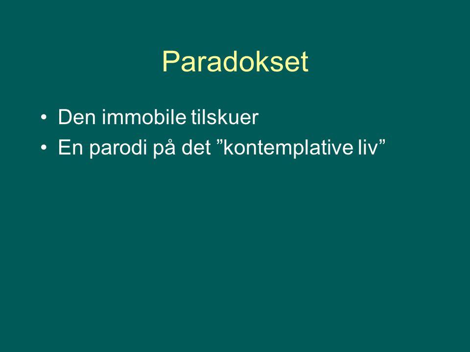 """Paradokset Den immobile tilskuer En parodi på det """"kontemplative liv"""""""