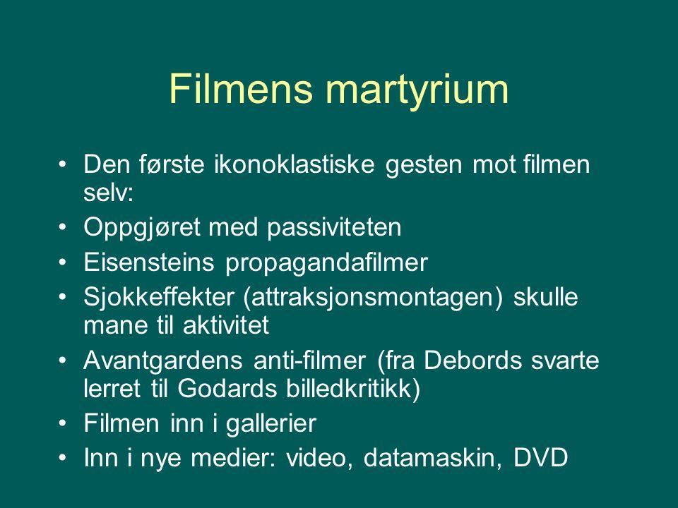 Filmens martyrium Den første ikonoklastiske gesten mot filmen selv: Oppgjøret med passiviteten Eisensteins propagandafilmer Sjokkeffekter (attraksjons