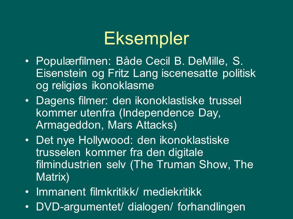 Eksempler Populærfilmen: Både Cecil B. DeMille, S. Eisenstein og Fritz Lang iscenesatte politisk og religiøs ikonoklasme Dagens filmer: den ikonoklast