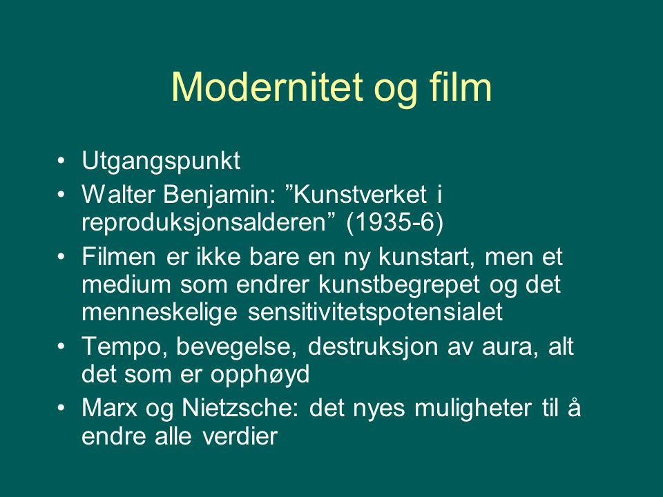 """Modernitet og film Utgangspunkt Walter Benjamin: """"Kunstverket i reproduksjonsalderen"""" (1935-6) Filmen er ikke bare en ny kunstart, men et medium som e"""