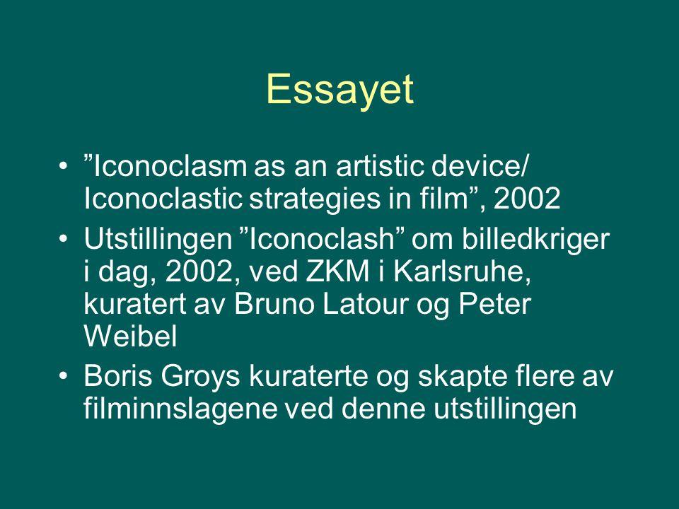 "Essayet ""Iconoclasm as an artistic device/ Iconoclastic strategies in film"", 2002 Utstillingen ""Iconoclash"" om billedkriger i dag, 2002, ved ZKM i Kar"