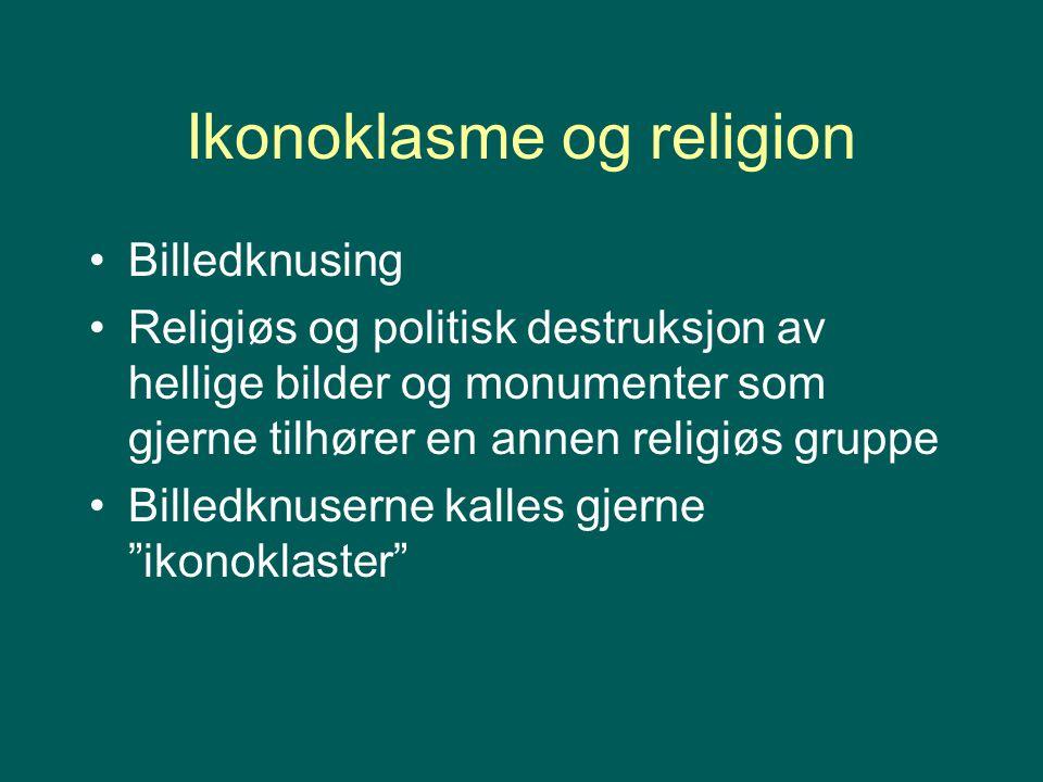 Ikonoklasme og religion Billedknusing Religiøs og politisk destruksjon av hellige bilder og monumenter som gjerne tilhører en annen religiøs gruppe Bi