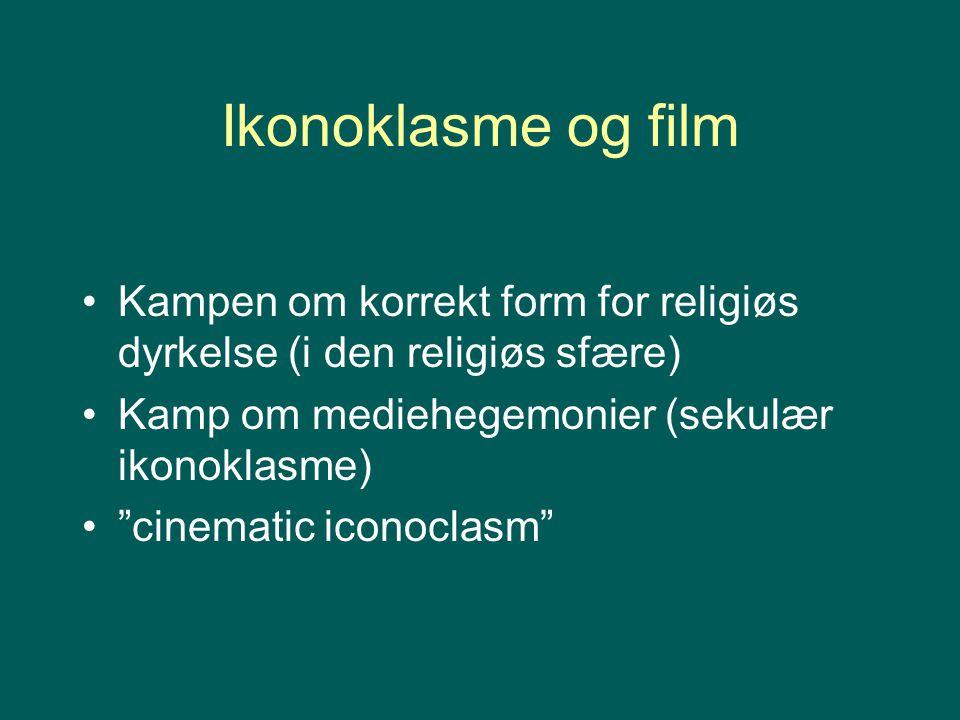 """Ikonoklasme og film Kampen om korrekt form for religiøs dyrkelse (i den religiøs sfære) Kamp om mediehegemonier (sekulær ikonoklasme) """"cinematic icono"""