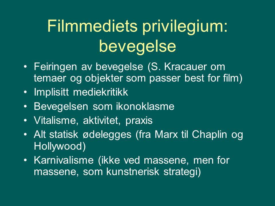 Filmmediets privilegium: bevegelse Feiringen av bevegelse (S. Kracauer om temaer og objekter som passer best for film) Implisitt mediekritikk Bevegels