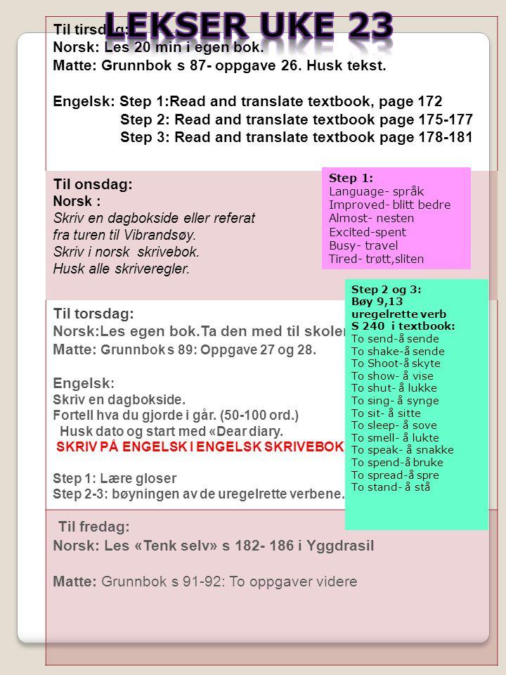 Til tirsdag: Norsk: Les 20 min i egen bok.Matte: Grunnbok s 87- oppgave 26.