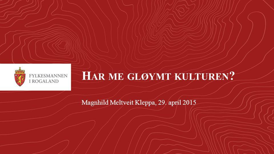 1 H AR ME GLØYMT KULTUREN Magnhild Meltveit Kleppa, 29. april 2015