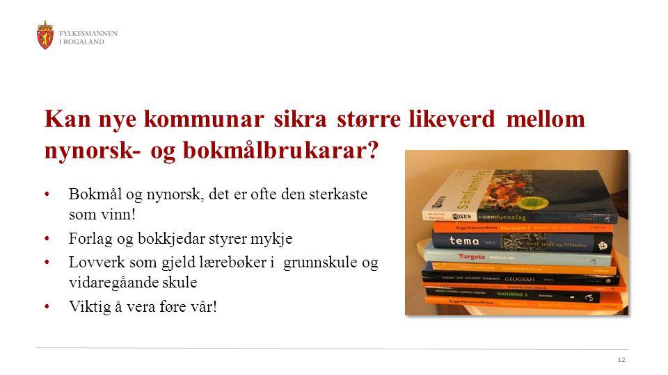 12 Kan nye kommunar sikra større likeverd mellom nynorsk- og bokmålbrukarar? Bokmål og nynorsk, det er ofte den sterkaste som vinn! Forlag og bokkjeda