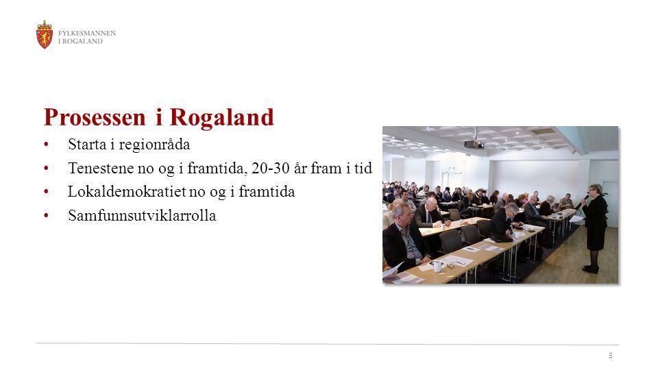 5 Prosessen i Rogaland Starta i regionråda Tenestene no og i framtida, 20-30 år fram i tid Lokaldemokratiet no og i framtida Samfunnsutviklarrolla