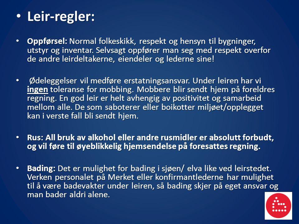 Leir-regler: Leir-regler: Oppførsel: Normal folkeskikk, respekt og hensyn til bygninger, utstyr og inventar. Selvsagt oppfører man seg med respekt ove