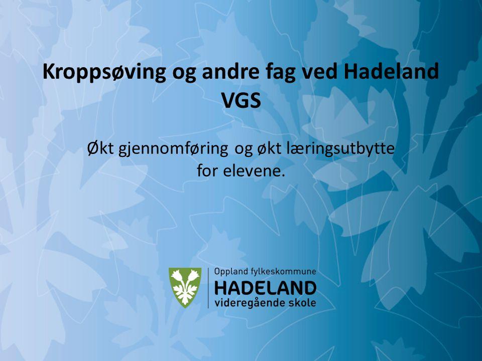 Rom for alle – blikk for den enkelte Hadeland videregående skole Kroppsøving og andre fag ved Hadeland VGS Økt gjennomføring og økt læringsutbytte for elevene.