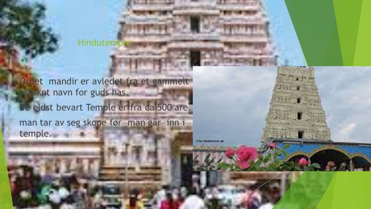 Hindutemple Ordet mandir er avledet fra et gammelt sansknt navn for guds has. De eldst bevart Temple er fra ca 500 are. man tar av seg skone før man g