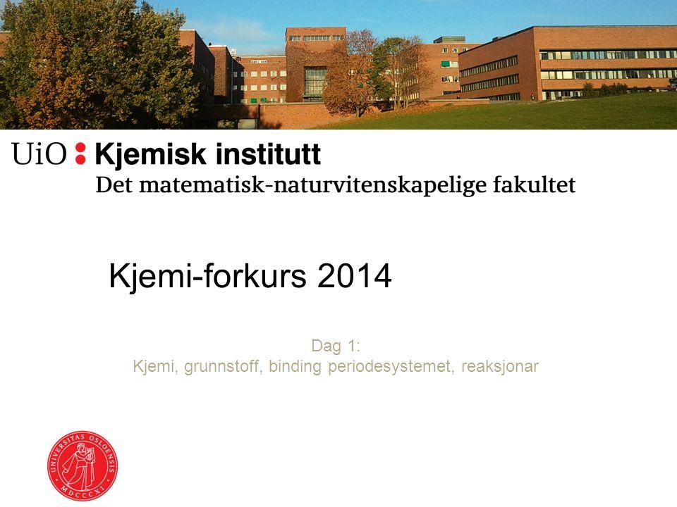 Kjemi-forkurs 2014 Dag 1: Kjemi, grunnstoff, binding periodesystemet, reaksjonar