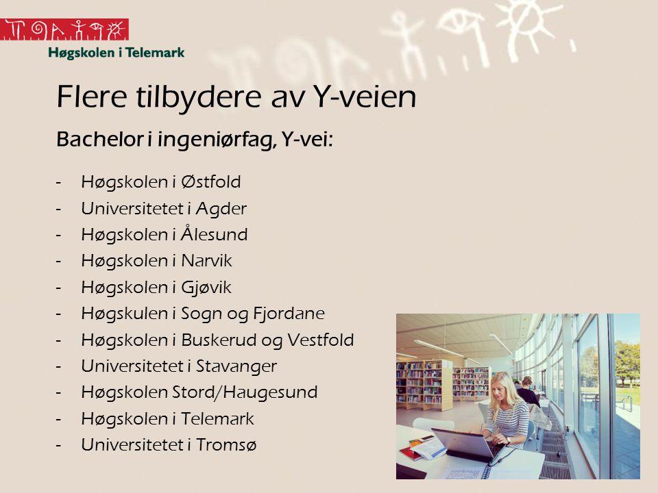 Flere tilbydere av Y-veien Bachelor i ingeniørfag, Y-vei: -Høgskolen i Østfold -Universitetet i Agder -Høgskolen i Ålesund -Høgskolen i Narvik -Høgsko