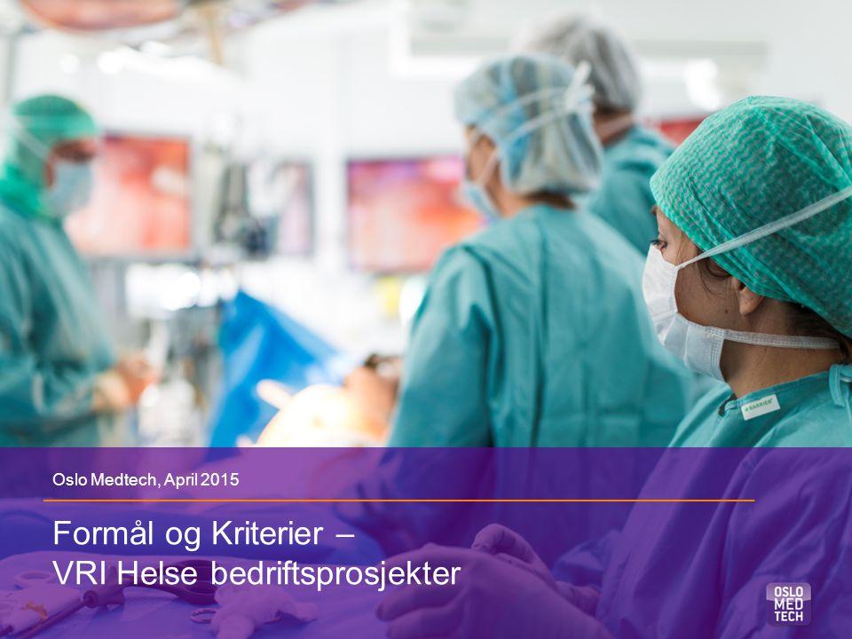 Formål og Kriterier – VRI Helse bedriftsprosjekter Oslo Medtech, April 2015
