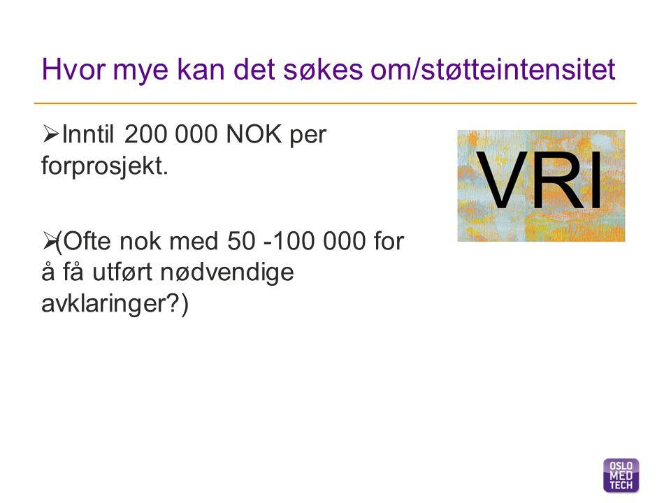 Hvor mye kan det søkes om/støtteintensitet  Inntil 200 000 NOK per forprosjekt.