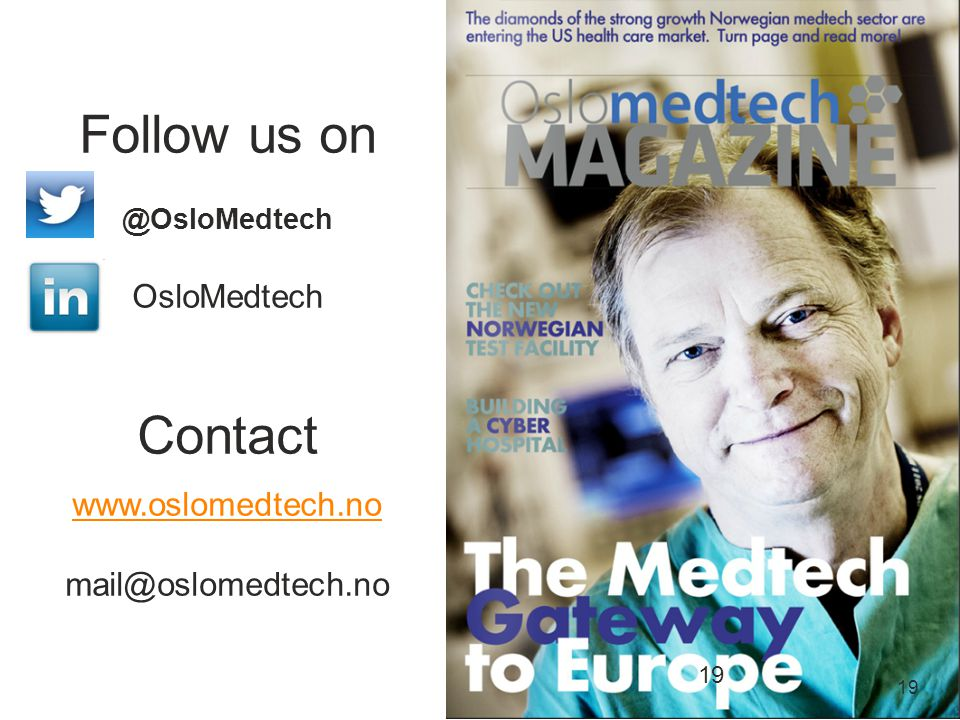 Follow us on @OsloMedtech OsloMedtech Contact www.oslomedtech.no mail@oslomedtech.no www.oslomedtech.no 19